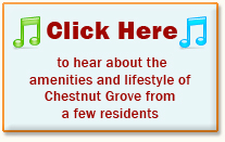 Click here to hear about hte amenities and lifestyle of Chestnut Grove from a few residents